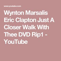 Wynton Marsalis  Eric Clapton   Just A Closer Walk With Thee DVD Rip1 - YouTube