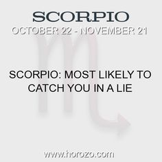 Fact about Scorpio: Scorpio: Most likely to catch you in a lie #scorpio, #scorpiofact, #zodiac. Scorpio, Join To Our Site https://www.horozo.com  You will find there Tarot Reading, Personality Test, Horoscope, Zodiac Facts And More. You can also chat with other members and play questions game. Try Now!