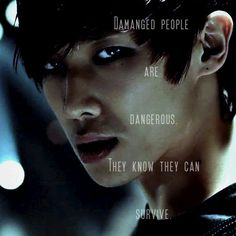 Damaged people are dangerous. they know they can survive