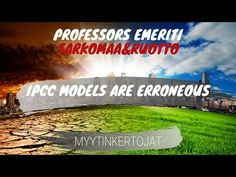 Professors Emeriti Sarkomaa & Ruottu challenge the IPCC by stating that all the IPCC models are based on erroneus heuristic assumptions. Instead of a positiv. Go Fund Me, Professor, Challenges, Positivity, Models, Education, Youtube, Instagram, Teacher