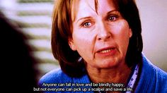 """Anyone can fall in love and be blindly happy. But not everyone can pick up a scalpel and save a life."" #GreysAnatomy"
