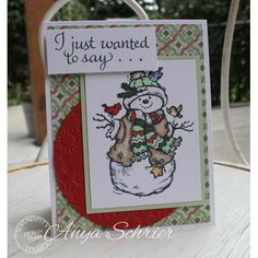 Anya Schrier used Serendipity Stamps 'Snowman With Birds' and 'I Just Wanted to Say' rubber stamps to make her card.