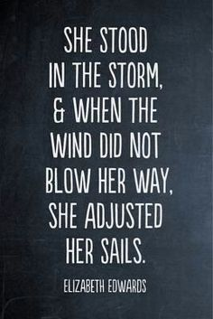 She Stood In The Storm & When The Wind Did Not Blow Her Way, She Adjusted Her Sails.