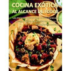 Cocina Exótica al alcance de todos. Los mejores platos de la cocina mexicana, griega y árabe en recetas sencillas y sin ingredientes exóticos. (Spanish Edition) (Kindle Edition)