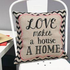 Love Makes A House A Home Cushion