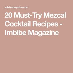20 Must-Try Mezcal Cocktail Recipes - Imbibe Magazine