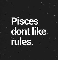 A Pisces will be NOT affected by anything. They do have a hidden wild side and hate following rules.