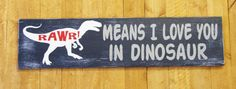 Rawr Means I Love You In Dinosaur Wood Sign door RusticlyInspired