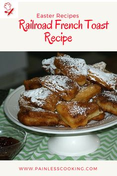 Learn how to make traditional Easter recipes. This recipe for Railroad French toast was served in the railroad dining cars on Easter. Use 2 slices of bread and spread with cinnamon, brown sugar and butter. Put slices together and cut. Dip cut sandwiches in batter and fry in hot oil. Dust with powdered sugar serve with jam.