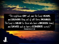 """""""The righteous cry out, and the Lord hears, and delivers them out of all their troubles. The Lord is near to those who have a broken heart, and saves such as have a contrite spirit."""" (Psalm 34:17-18, NKJV) #Psalm 34 #Scripture #CallToWorship #Bible #Psalm34"""