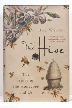 The Hive: The Story of the Honeybee and. book by Bee Wilson Bee Book, Buzzy Bee, I Love Bees, Bee Skep, Bee Art, Bee Happy, Save The Bees, Bees Knees, Queen Bees
