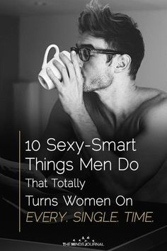 Here are ten cool-smart things that men do that totally make us swoon, Every. 10 Smart Things Men Do That Totally Turns Women On