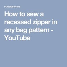 How to sew a recessed zipper in any bag pattern - YouTube