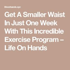 Get A Smaller Waist In Just One Week With This Incredible Exercise Program – Life On Hands