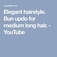 Elegant hairstyle. Bun updo for medium long hair. - YouTube