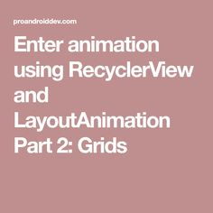 Enter animation using RecyclerView and LayoutAnimation Part 2: Grids