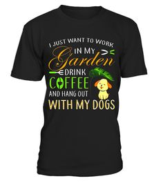 """# I Just Want To Work In My Garden T Shirt, Drink Coffee Shirt .  Special Offer, not available in shops      Comes in a variety of styles and colours      Buy yours now before it is too late!      Secured payment via Visa / Mastercard / Amex / PayPal      How to place an order            Choose the model from the drop-down menu      Click on """"Buy it now""""      Choose the size and the quantity      Add your delivery address and bank details      And that's it!      Tags: I Just Want To Work In…"""