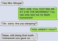 Make Sure Your Math Teacher Knows How Hard You Work - Funny Text - - She might want to consider limiting texting hours LOL. The post Make Sure Your Math Teacher Knows How Hard You Work appeared first on Gag Dad. Funny Texts Jokes, Text Jokes, Cute Texts, Stupid Funny Memes, Funny Relatable Memes, Epic Texts, Funny Stuff, Drunk Texts, Funny Text Fails