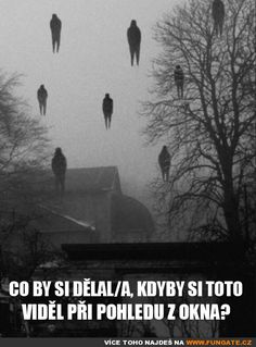 Co by si dělal/a, kdyby si toto viděl při pohledu z okna? Epic Pictures, Creepy, Scary Things, Jokes, Lol, Humor, Funny, Movie Posters, Meme