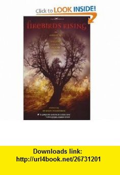 Firebirds Rising An Anthology of Original Science Fiction and Fantasy (9780142409367) Kara Dalkey, Charles de Lint, Alan Dean Foster, Emma Bull, Patricia A. McKillip, Sharon Shinn, Nina Kiriki Hoffman, Alison Goodman, Carol Emshwiller, Sharyn November , ISBN-10: 0142409367  , ISBN-13: 978-0142409367 ,  , tutorials , pdf , ebook , torrent , downloads , rapidshare , filesonic , hotfile , megaupload , fileserve