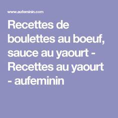Recettes de boulettes au boeuf, sauce au yaourt - Recettes au yaourt - aufeminin