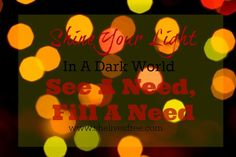 You Can Shine Your Light In A Dark World This Season: See A Need, Fill A Need