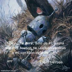 Pablo Neruda, Rich Life, Best Quotes, Sad, Inspirational Quotes, Words, Memes, Robots, Digital Illustration