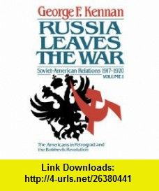 Russia Leaves the War Soviet-American Relations 1917-1920 Vol. 1 (9780393302141) George F. Kennan , ISBN-10: 0393302148  , ISBN-13: 978-0393302141 ,  , tutorials , pdf , ebook , torrent , downloads , rapidshare , filesonic , hotfile , megaupload , fileserve