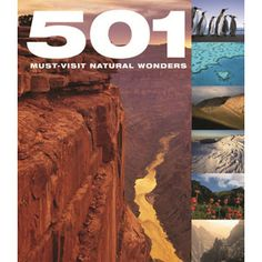 501 Must Visit Natural Wonders — Illustrated with photographs and providing realistic advice for visiting the sometimes remote corners of the earth, this book serves as both an inspiration and a guide.