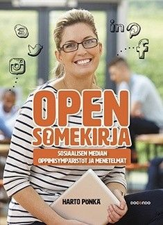 Open somekirja : Sosiaalisen median oppimisympäristöt ja menetelmät / Harto Pönkä.