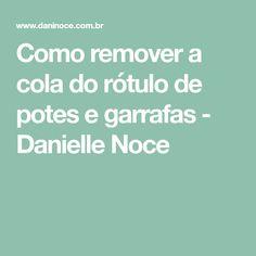Como remover a cola do rótulo de potes e garrafas - Danielle Noce
