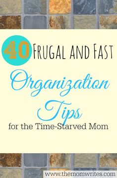 40 Organization Tips for the Time-Starved Mom