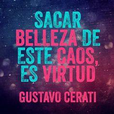 Sacar belleza de este caos es virtud...#GustavoSerati