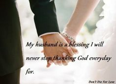 Every day I thank God for my husband!