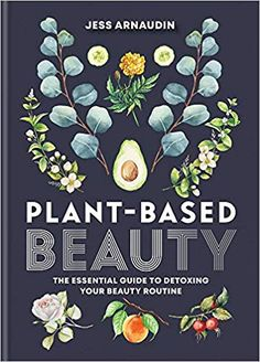 Plant-Based Beauty: The Essential Guide to Detoxing Your Beauty Routine by Jess Arnaudin Beauty Routine Weekly, Free Epub Books, Beauty Book, Beauty Tips, Beauty Products, Book Nooks, Diy Skin Care, Stories For Kids, Organic Beauty