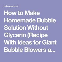 How to Make Homemade Bubble Solution Without Glycerin (Recipe With Ideas for Giant Bubble Blowers and Wands) Homemade Bubble Solution, Homemade Bubbles, Giant Bubble Recipe, How To Make Bubbles, Bubble Birthday Parties, Giant Bubbles, Make Your Own, Make It Yourself, How To Make Homemade