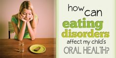 Both bulimia and anorexia nervosa can have devastating effects on your oral health.