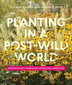 Planting in a Post-wild World: Designing Plant Communities for Resilient Landscapes: Amazon.de: Thomas Rainer, Claudia West: Fremdsprachige Bücher