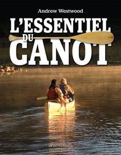 Apprenez à pagayer dans votre canot dans le confort, l'efficacité et la sécurité!  Cote: GV 783 W47 2014