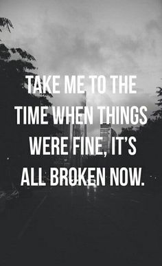 Take me to time when things were fine.