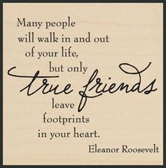 """""""Many people will walk in and out of your life, but only true friends leave footprints in your heart. Special Friend Quotes, Friend Poems, Best Friend Quotes, Special Friends, Forever Friends Quotes, Beautiful Friend Quotes, Friend Sayings, Short Friendship Quotes, Funny Friendship"""