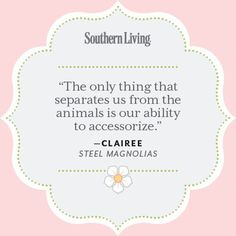 Clairee Quote - 25 Colorful Quotes From Steel Magnolias - Southern Living