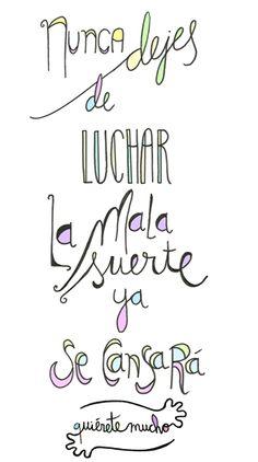 Láminas Positivas de QuiéreteMucho: Nunca dejes de LUCHAR la mala suerte, ya se cansará.   #Citas #Frases #optimismo #hoypuedeserungrandia