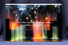 """"""" A Mother See Her Childs True Colors and Loves Them Anyway and Always"""" Beautiful inspirational words & truth about Moms.  $17.00 (http://www.inspirationalgiftstore.com/a-mother-see-her-childs-true-colors-and-loves-them-anyway-and-always/)"""