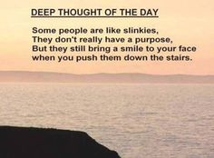Funny Deep Thought People Like Slinkies Quote