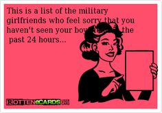 This is a list of the military girlfriends who feel sorry that you haven't seen your boyfriend in the past 24 hours...
