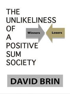 The Unlikeliness of a Positive Sum Society David Brin, John Locke, Welfare State, Winners And Losers, Karl Marx, Old Ones, Ruin, Economics, Leadership
