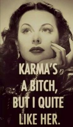 If you do only good. Only good Karma will come to you.  But if you're a dick pls be prepared for karma to dick slap you in the face 100000x harder, she don't play.