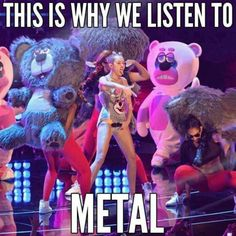 EXACTLY...Punk rock, metal, rock, etc, but NEVER THIS CRAP MUSIC THAT'S OUT THERE POP CRAP