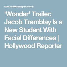 'Wonder' Trailer: Jacob Tremblay Is a New Student With Facial Differences | Hollywood Reporter